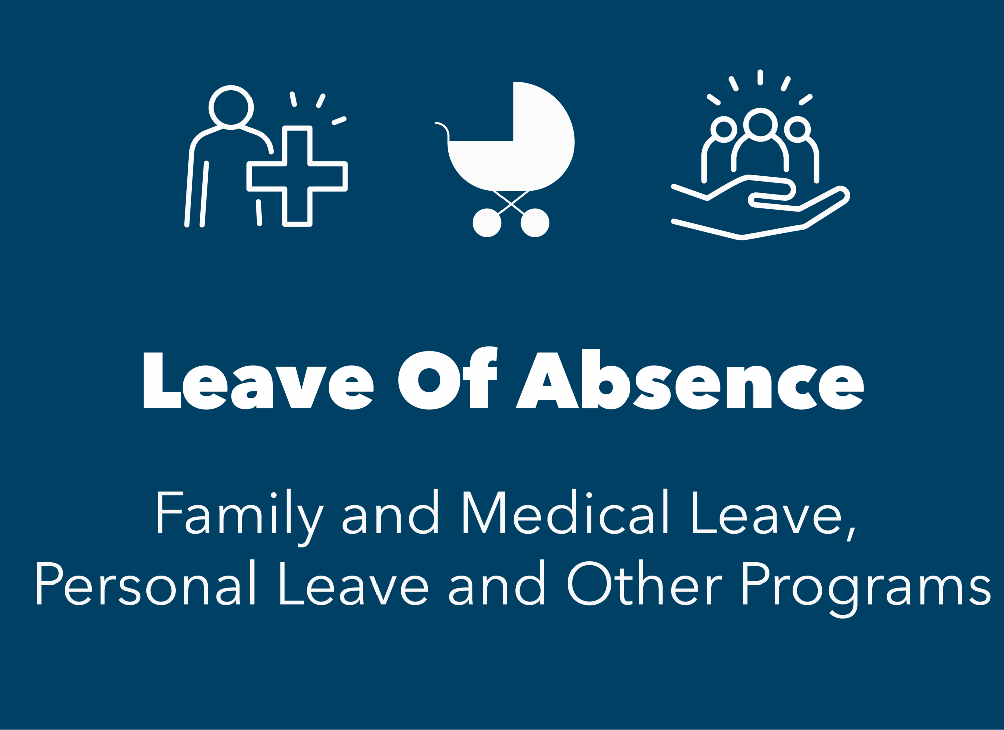 blue box with white icons of baby carriage, hand holding people and medical symbol. Text reads Leave of Abscene, Family and Medical Leave, Personal Leave and Other programs.