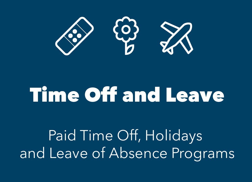 Blue box with band-aid, flower and airplane icons that represent sick time, vacation and bereavement. Text reads time off and leave - paid time off, holidays and leave of absence programs.